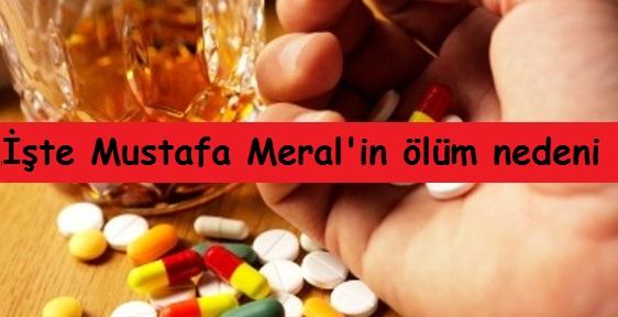 İşte Mustafa Meral'in ölüm nedeni