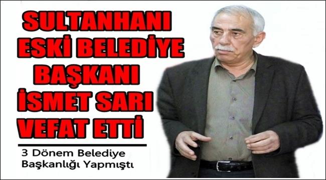 Sultanhanı eski Belediye Başkanı İsmet Sarı yaşamını yitirdi