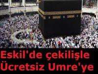 Eskil'de çekilişle Ücretsiz Umre'ye gitme imkanı