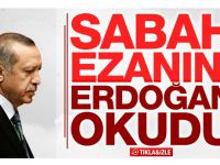 Cumhurbaşkanı Erdoğan Sabah Ezanını Okudu