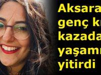 Aksaraylı genç kız kazada hayatını kaybetti